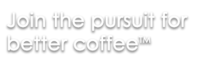 Showing Join the pursuit for better coffee